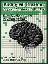 Biological Rhythms -- Implications for the Worker: New Developments in Neuroscience