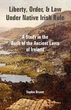 Liberty, Order, and Law Under Native Irish Rule:  A Study in the Book of the Ancient Laws of Ireland
