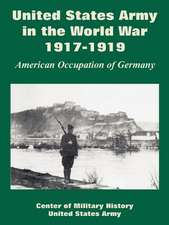 United States Army in the World War, 1917-1919:  American Occupation of Germany