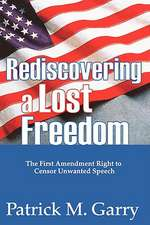 Rediscovering a Lost Freedom:  The First Amendment Right to Censor Unwanted Speech