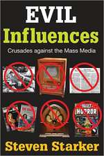 Evil Influences:  Crusades Against the Mass Media
