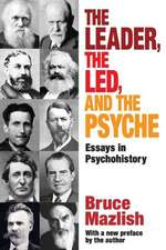 The Leader, the Led, and the Psyche:  Essays in Psychohistory