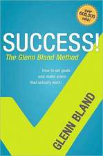 Success!:  The Glenn Bland Method