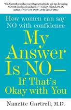 My Answer is No . . . If That's Okay with You: How Women Can Say No with Confidence