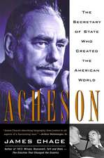 Acheson: The Secretary of State Who Created the American World