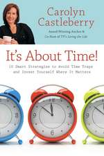 It's About Time!: 10 Smart Strategies to Avoid Time Traps and Invest Yourself Where It Matters