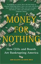 Money for Nothing:  How CEOs and Boards Are Bankrupting America