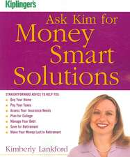 Kiplinger's Ask Kim for Money Smart Solutions: Straightforward Advice to Help You Buy Your Home, Pay Your Taxes, Assess Your Insurance Needs, Plan for College, Manage Your Debt, Save for Retirement, Make Your Money Last in Retirement