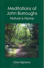 Meditations of John Burroughs:  Nature Is Home