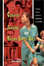 Convicts, Jailbirds, and Reform School Girls:  True Life Tales of Crime and Punishment in the 1950s