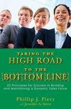 Taking the High Road to the Bottom Line: 23 Principles for Success in Building and Maintaining a Dynamic Sales Force