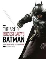The Art of Rocksteady's Batman:  Arkham Asylum, Arkham City & Arkham Knight