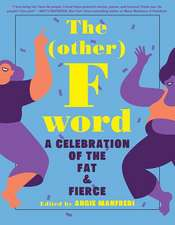 The Other F Word: A Celebration of the Fat & Fierce
