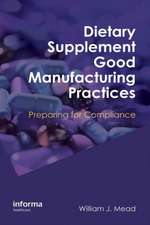 Dietary Supplement Good Manufacturing Practices:  Preparing for Compliance