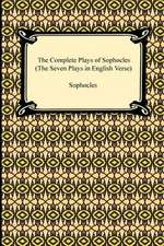 The Complete Plays of Sophocles (the Seven Plays in English Verse):  His First Voyage
