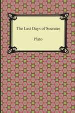 The Last Days of Socrates (Euthyphro, the Apology, Crito, Phaedo):  A Critique of Political Economy (Volume II)