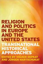 Religion and Politics in Europe and the United States – Transnational Historical Approaches