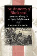 The Anatomy of Blackness – Science and Slavery in an Age of Enlightenment