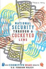 National Security Through a Cockeyed Lens – How Cognitive Bias Impacts U.S. Foreign Policy