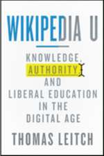 Wikipedia U – Knowledge, Authority, and Liberal Education in the Digital Age