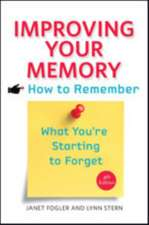 Improving Your Memory – How to Remember What You`re Starting to Forget 4e