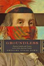 Groundless – Rumors, Legends, and Hoaxes on the Early American Frontier