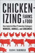 Chickenizing Farms and Food – How Industrial Meat Production Endangers Workers, Animals, and Consumers