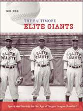 The Baltimore Elite Giants – Sport and Society in the Age of Negro League Baseball