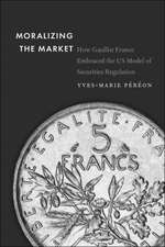 Moralizing the Market – How Gaullist France Embraced the US Model of Securities Regulation