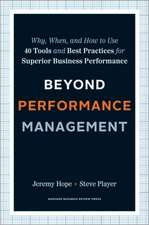 Beyond Performance Management: HBR Bestseller: Why, When, and How to Use 40 Tools and Best Practices for Superior Business Performance