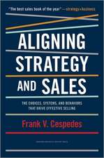 Aligning Strategy and Sales: The Choices, Systems, and Behaviors that Drive Effective Selling