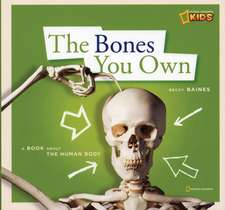The Bones You Own:  A Book about the Human Body