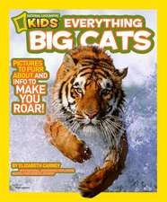 National Geographic Kids Everything Big Cats:  Capture These Facts, Photos, and Fun to Be King of the Castle!