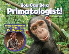 You Can Be a Primatologist: Exploring Monkeys and Apes with Dr. Jill Pruetz
