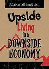Upside Living in a Downside Economy