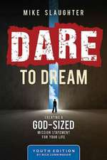 Dare to Dream Youth Edition:  Creating a God-Sized Mission Statement for Your Life