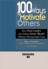 100 Ways to Motivate Others: How Great Leaders Can Produce Insane Results Without Driving People Crazy (Easyread Large Edition)