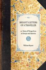 Bryant's Letters of a Traveller:  Or, Notes of Things Seen in Europe and America