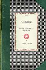 Fletcherism, What It Is:  Or, How I Became Young at Sixty