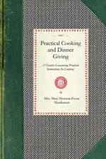 Practical Cooking and Dinner Giving:  A Treatise Containing Practical Instructions in Cooking; In the Combination and Serving of Dishes; And in the Fas