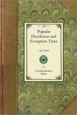 Popular Deciduous and Evergreen Trees:  For Planting in Parks, Gardens, Cemetaries, Etc., Etc.