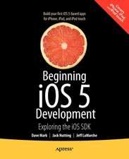 Beginning iOS 5 Development: Exploring the iOS SDK
