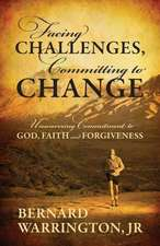 Facing Challenges, Committing to Change:  Unwavering Committment to God, Faith and Forgiveness