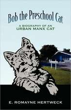 Bob the Preschool Cat:  A Biography of an Urban Manx Cat