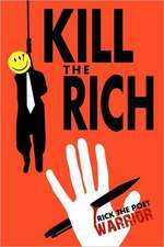 Kill the Rich:  A Guide to Economic Social (and Political) Rehabituation