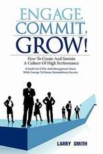 Engage, Commit, Grow!: How to Create and Sustain a Culture of High Performance