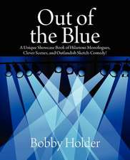 Out of the Blue:  A Unique Showcase Book of Hilarious Monologues, Clever Scenes, and Outlandish Sketch-Comedy!