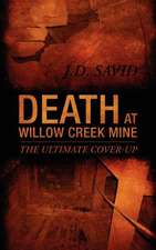 Death at Willow Creek Mine:  The Ultimate Cover-Up