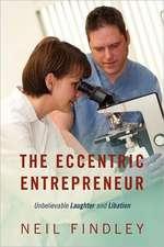 The Eccentric Entrepreneur: Unbelievable Laughter and Libation