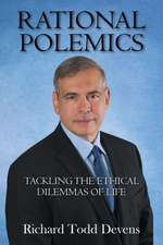 Rational Polemics:  Tackling the Ethical Dilemmas of Life
